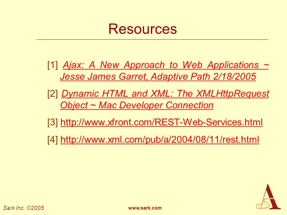 Resources [1] Ajax: A New Approach to Web Applications ~ Jesse James Garret, Adaptive Path 2/18/2005.